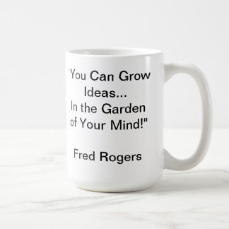 Garden of Your Mind Quote by Mr. Rogers Mug