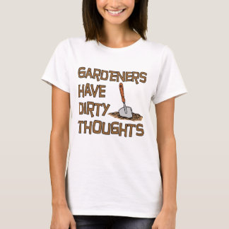 Gardeners Have Dirty Thoughts T-Shirt