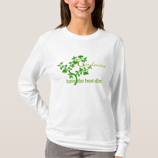 Gardeners have the best dirt T-Shirt