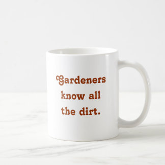 Gardeners know all the dirt saying on coffee mug
