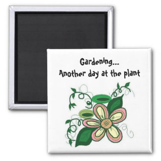Gardening...Another day at the plant Square Magnet