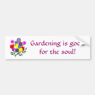 Gardening is goodfor the soul! bumper sticker