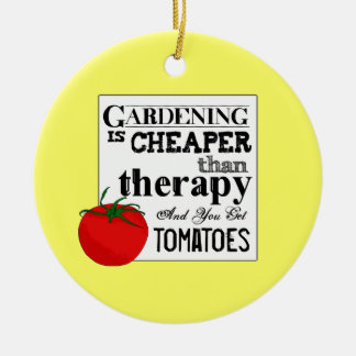 Gardening's cheaper than therapy and tomatoes ceramic ornament