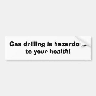 Gas drilling is hazardous to your health! bumper sticker
