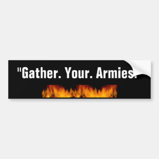 """""""Gather. Your. Armies."""" Bumper Stickers"""
