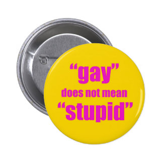 Gay does not mean stupid 6 cm round badge