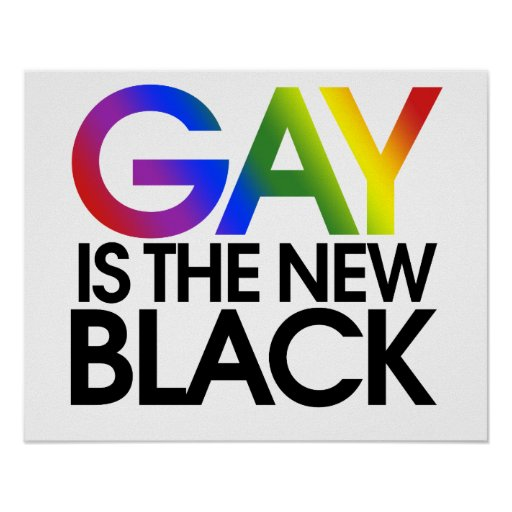 Gay is the new Black Posters