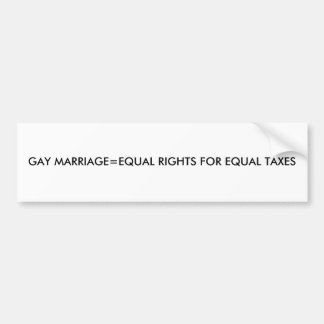 GAY MARRIAGE=EQUAL RIGHTS FOR EQUAL TAXES BUMPER STICKER