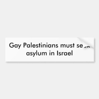 Gay Palestinians must seek asylum in Israel Bumper Sticker