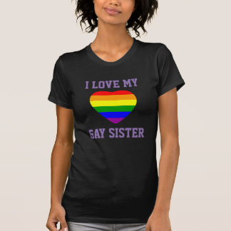 Gay Pride Support I Love My Gay Sister T-Shirt