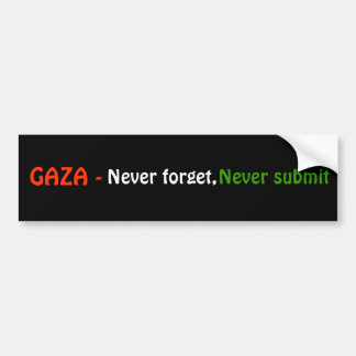 GAZA - , Never forget, , Never submit Bumper Sticker