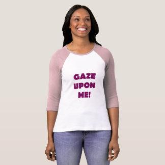 Gaze Upon Me T-Shirt
