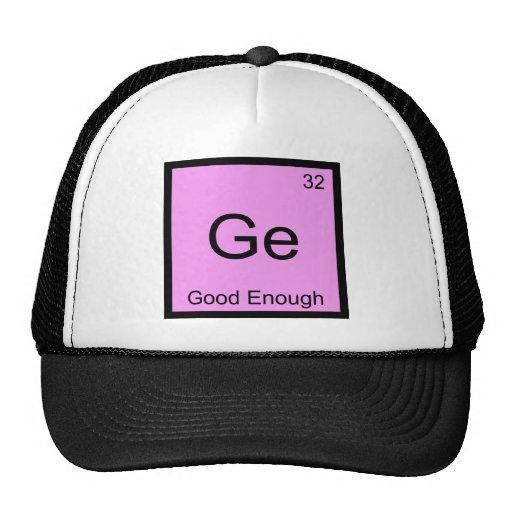 Ge - Good Enough Funny Chemistry Element Symbol T Trucker Hats