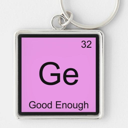 Ge - Good Enough Funny Chemistry Element Symbol T Keychains