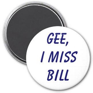 Gee, I miss Bill 7.5 Cm Round Magnet