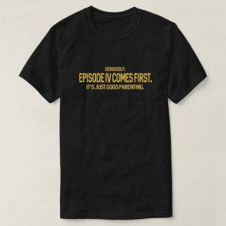 Geek Humor | Episode IV Comes First T-Shirt