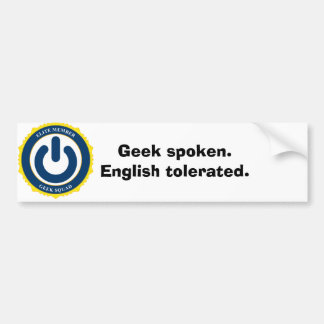 Geek spoken. English tolerated. Bumper Sticker