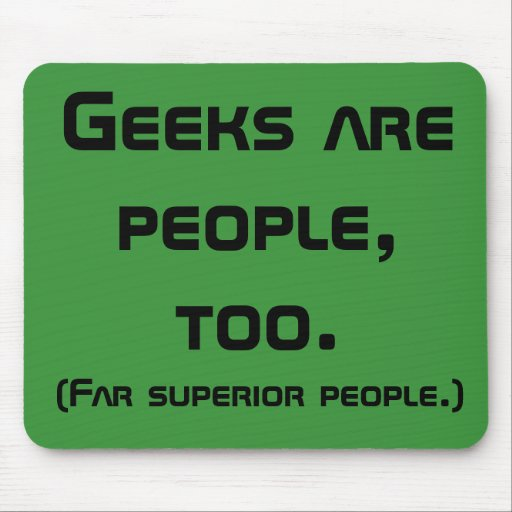 Geeks Are People, Too Mousepad