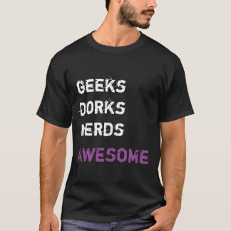 Geeks - Dorks - Nerds - AWESOME! T-Shirt