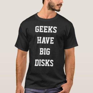 Geeks Have Big Disks T-Shirt