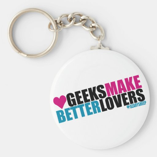 Geeks Make Better Lovers Key Chains