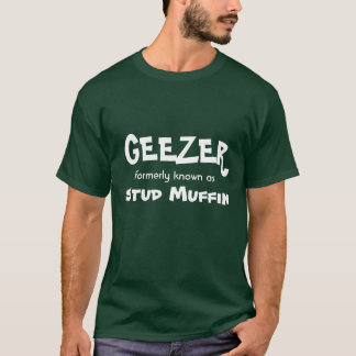 GEEZER, formerly known as, Stud Muffin T-Shirt
