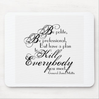 Gen. James Mattis Quote - Be Polite... Mouse Pad