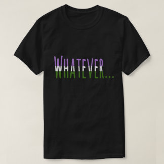 """Genderqueer Pride Flag Colors """"Whatever"""" T-Shirt"""
