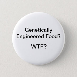 Genetically Engineered Food? WTF? 6 Cm Round Badge