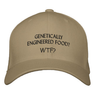 GENETICALLY ENGINEERED FOOD? WTF? EMBROIDERED HAT
