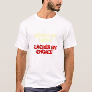 GENIUS BY BIRTH, SLACKER BY CHOICE T-Shirt