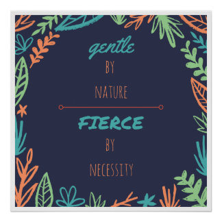 Gentle by Nature, Fierce by Necessity Poster