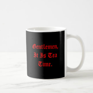 Gentlemen, It Is Tea Time., Tea Time, HELL!I wa... Basic White Mug