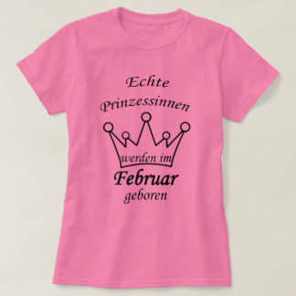 Genuine princesses are born in February T-Shirt