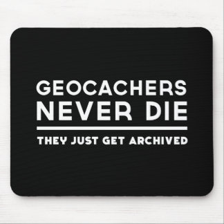 Geocachers Never Die They Just Get Archived Mouse Pad