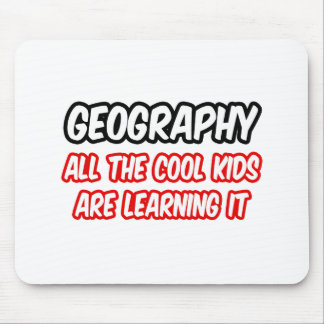 Geography...All The Cool Kids Are Learning It Mousepad