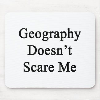 Geography Doesn t Scare Me Mouse Pads