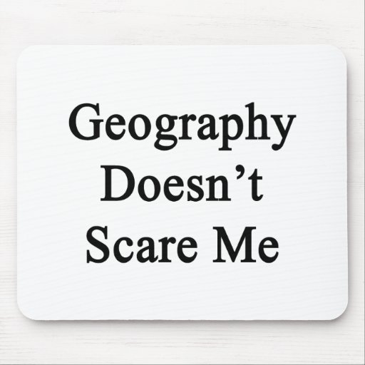 Geography Doesn't Scare Me Mouse Pads