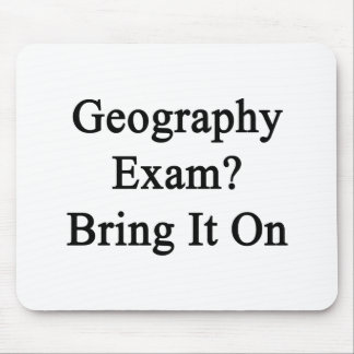 Geography Exam Bring It On Mousepads