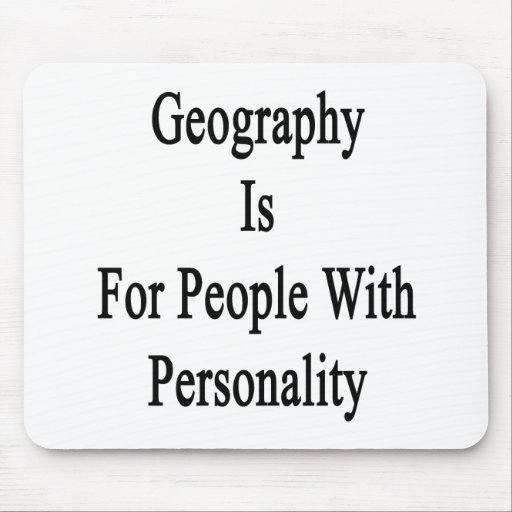 Geography Is For People With Personality Mouse Pad