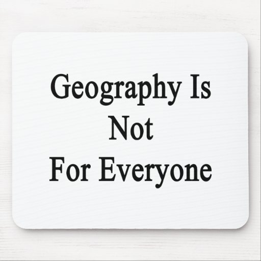Geography Is Not For Everyone Mousepads