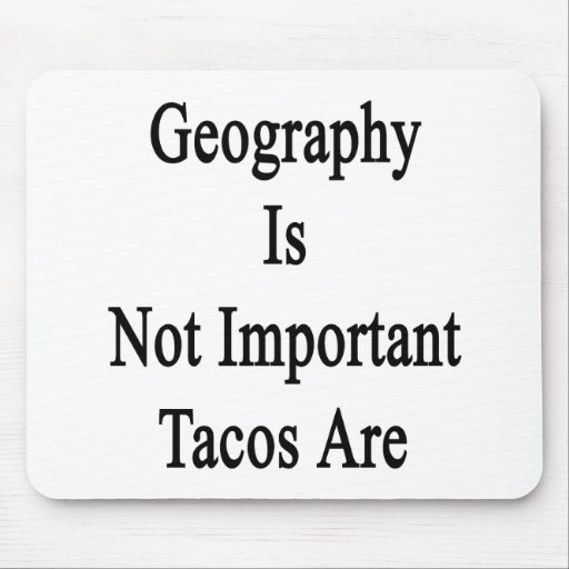 Geography Is Not Important Tacos Are Mouse Pad