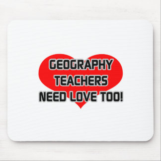 Geography Teachers Need Love Too Mouse Pad