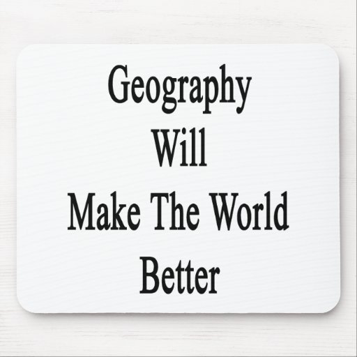 Geography Will Make The World Better Mousepad
