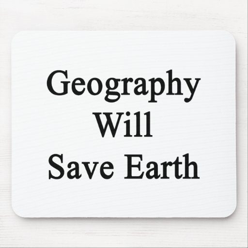 Geography Will Save Earth Mouse Pad