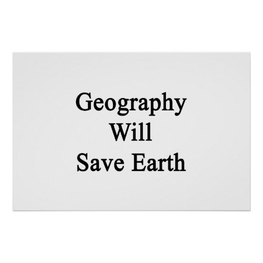 Geography Will Save Earth Posters