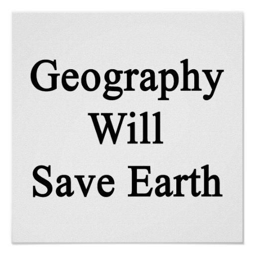 Geography Will Save Earth Poster