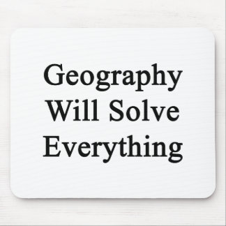 Geography Will Solve Everything Mousepads