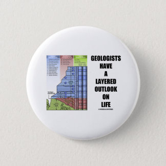 Geologists Have A Layered Outlook On Life (Humor) 6 Cm Round Badge