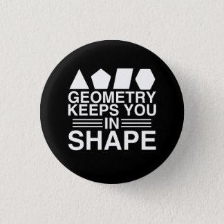 Geometry Keeps you in Shape Math Pun Joke 3 Cm Round Badge